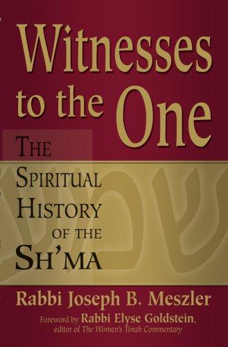 Witnesses to the One: The Spiritual History of the Sh'ma, JOSEPH B. MESZLER