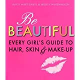 Be Beautiful: Every Girl's Guide to Hair, Skin and Make-upby Alice Hart-Davis &...