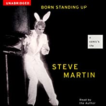 Born Standing Up: A Comic's Life (       UNABRIDGED) by Steve Martin Narrated by Steve Martin