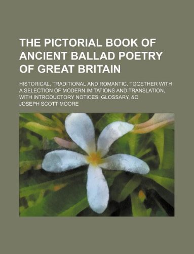 The pictorial book of ancient ballad poetry of Great Britain; historical, traditional and romantic, together with a sele