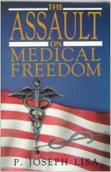The Assault on Medical Freedom written by P. Joseph Lisa