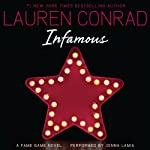 Infamous: A Fame Game Novel, Book 3 (       UNABRIDGED) by Lauren Conrad Narrated by Jenna Lamia