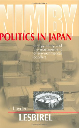 Nimby Politics In Japan: Energy Siting And The Management Of Environmental Conflict
