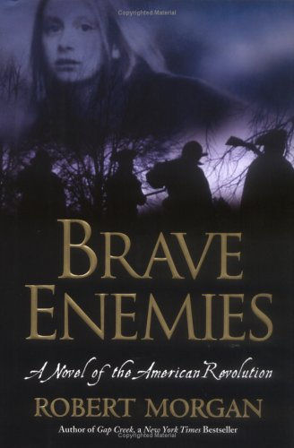 Brave Enemies: A Novel of the American Revolution (Shannon Ravenel Books), ROBERT MORGAN