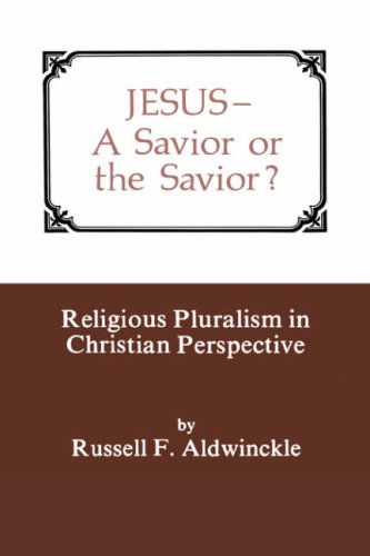 JESUS: A SAVIOR OR THE SAVIOR?, RUSSELL F. ALDWINCKLE