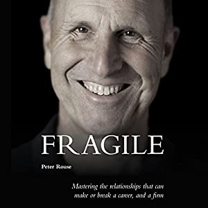 Fragile: Mastering the Relationships That Can Make or Break a Career, and a Firm Hörbuch von Peter Rouse Gesprochen von: Peter Rouse