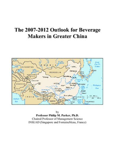 The 2007-2012 Outlook for Beverage Makers in Greater China