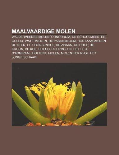 Maalvaardige molen: Walderveense molen, Concordia, De Schoolmeester, Collse Watermolen, De Passiebloem, Houtzaagmolen De Ster, Het Prinsenhof (Dutch Edition)