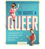 [(To Quote a Queer: A Compendium of Quips, Quotes, and Devastating Remarks)] [Author: John Lessard] published on (June, 2008)
