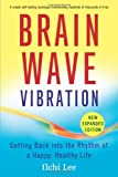 img - for Brain Wave Vibration (Second Edition): Getting Back into the Rhythm of a Happy, Healthy Life book / textbook / text book