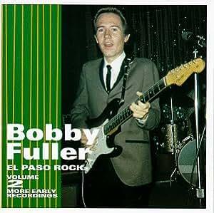 Bobby Fuller - El Paso Rock, Vol. 2: More Early Recordings - Amazon