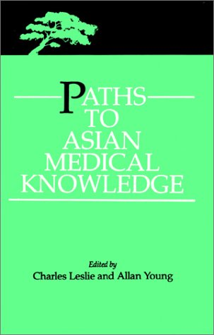 Paths To Asian Medical Knowledge, Charles Leslie And Allan Young