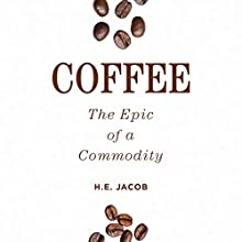 Coffee: The Epic of a Commodity (       UNABRIDGED) by H. E. Jacob Narrated by Contessa Brewer