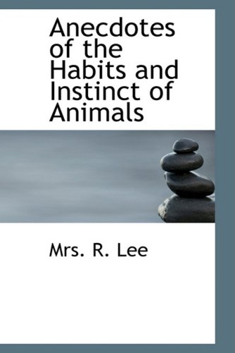 Anecdotes of the Habits and Instinct of Animals