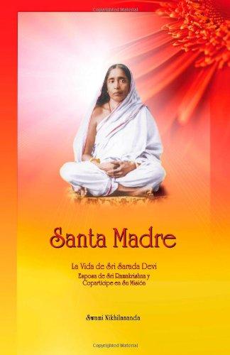 Santa Madre: La Vida de Sri Sarada Devi, Esposa de Sri Ramakrishna y Copartícipe en Su Misión