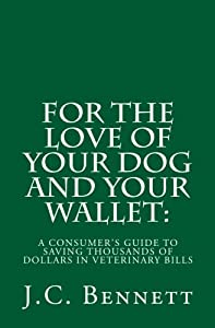For The Love Of Your Dog And Your Walleta Consumers Guide To Saving Thousands Of Dollars In Veterinary Bills from CreateSpace
