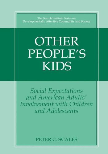 Other People'S Kids: Social Expectations And American Adults? Involvement With Children And Adolescents (The Search Institute Series On Developmentally Attentive Community And Society) front-841224
