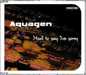 Aquagen - Hard to Say I