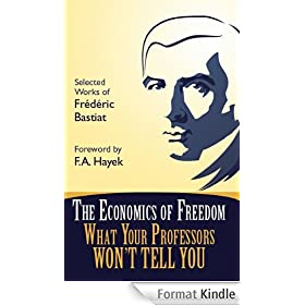 The Economics of Freedom: What Your Professors Won't Tell You, Selected Works of Frederic Bastiat