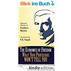 The Economics of Freedom: What Your Professors Won't Tell You, Selected Works of Frederic Bastiat (Students For Liberty Library Book 1) (English Edition)