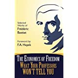 The Economics of Freedom: What Your Professors Won't Tell You, Selected Works of Frederic Bastiat (Students For Liberty Library) ~ Fr�d�ric Bastiat