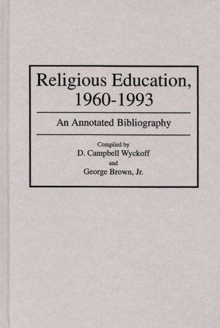 Religious Education, 1960-1993: An Annotated Bibliography (Bibliographies and Indexes in Religious Studies)