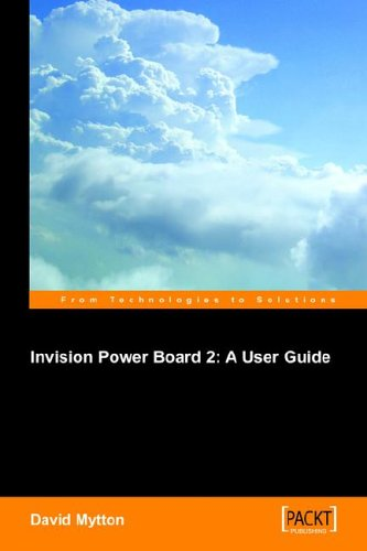 Invision+Power+Board+2%3A+A+User+Guide%3A+Configure%2C+manage+and+maintain+a+copy+of+Invision+Power+Board+2+on+your+own+website+to+power+an+online+discussion+forum