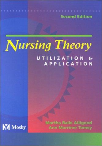 Nursing Theory: Utilization and Application, 2e