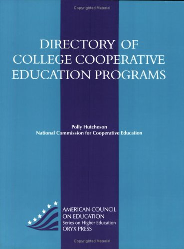 Directory Of College Cooperative Education Programs: (American Council on Education Oryx Press Series on Higher Educatio