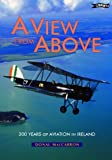Donal MacCarron A View from Above: 200 Years of Aviation in Ireland