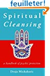 Spiritual Cleansing: A Handbook of Ps...