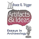 Artifacts and Ideas: Essays in Archaeologyby Bruce G. Trigger