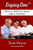 img - for LegacyLine(TM): How to Tell Your Story with a Timeline by Tom Pryor (2015-05-22) book / textbook / text book