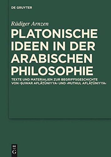 Platonische Ideen In der Arabischen Philosophie: Texte Und Materialien Zur Begriffsgeschichte Von Suwar Aflatuniyya Und Muthul Aflatuniyya (Scientia Graeco-Arabica) (German Edition)
