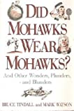 Did Mohawks Wear Mohawks? and Other Wonders, Plunders, and Blunders