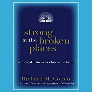 Strong at the Broken Places: Voices of Illness, a Chorus of Hope | [Richard M. Cohen]