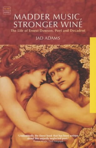 madder-music-stronger-wine-the-life-of-ernest-dowson-poet-and-decadent