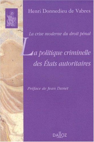 La politique criminelle des états autoritaires : La crise moderne du droit pénal