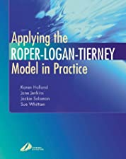 Applying the Roper Logan Tierney Model in Practice by Jane Jenkins BA(Hons) MSc SRN RNT