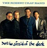 Robert Cray Band Don't Be Afraid of the Dark