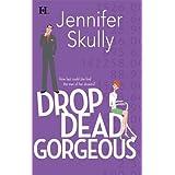 Drop Dead Gorgeousby Jennifer Skully