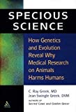 img - for Specious Science: Why Experiments on Animals Harm Humans [Paperback] [2003] 1 Ed. C. Ray Greek M. D., Jean Swingle Greek D.V.M. book / textbook / text book