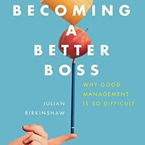 Becoming a Better Boss | [Julian Birkinshaw]