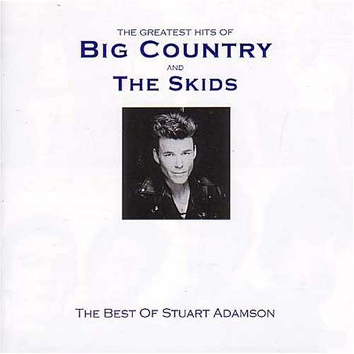 BIG COUNTRY - The Greatest Hits Of Big Country And The Skids - Zortam Music