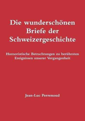Die wunderschönen Briefe der Schweizergeschichte  [Perrenoud, Jean-Luc] (Tapa Blanda)