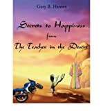 [ [ [ Secrets to Happiness from the Teacher in the Desert [ SECRETS TO HAPPINESS FROM THE TEACHER IN THE DESERT BY Hansen, Gary B. ( Author ) Jul-01-2006[ SECRETS TO HAPPINESS FROM THE TEACHER IN THE DESERT [ SECRETS TO HAPPINESS FROM THE TEACHER IN THE DESERT BY HANSEN, GARY B. ( AUTHOR ) JUL-01-2006 ] By Hansen, Gary B. ( Author )Jul-01-2006 Paperback