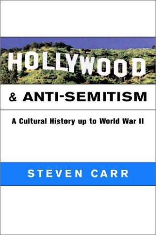 Hollywood and Anti-Semitism: A Cultural History up to World War II (Cambridge Studies in the History of Mass Communication), Steven Alan Carr