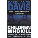 Children Who Kill: Profiles of Pre-teen and Teenage Killersby Carol Anne Davis