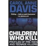Children Who Kill: Profiles of Pre-teen and Teenage Killersby Carol Anne Davis