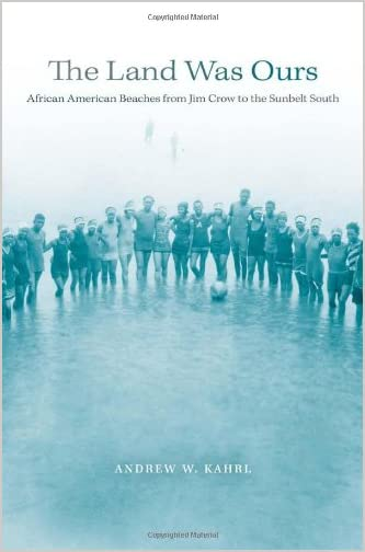 The land was ours : African American beaches from Jim Crow to the Sunbelt South